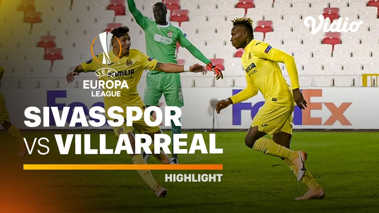 Streaming Highlight - Sivasspor vs Villarreal I UEFA ...