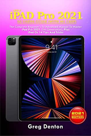 APPLE iPAD Pro 2021 5G USERS GUIDE (with M1 CHIP): The ...
