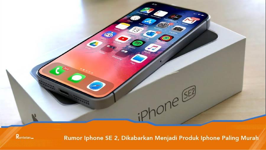 Rumor Iphone SE 2, Dikabarkan Menjadi Produk Iphone Paling ...